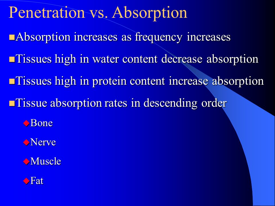 Penetration vs. Absorption n Absorption increases as frequency increases n Tissues high in water content decrease absorption n Tissues high in protein