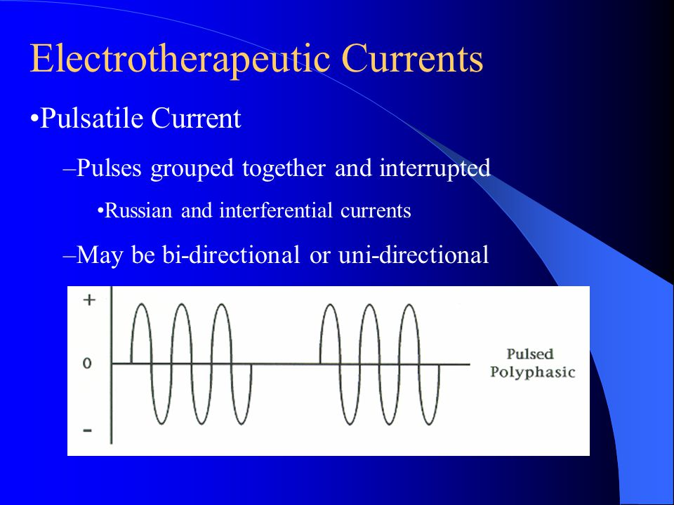 Electrotherapeutic Currents Pulsatile Current –Pulses grouped together and interrupted Russian and interferential currents –May be bi-directional or u