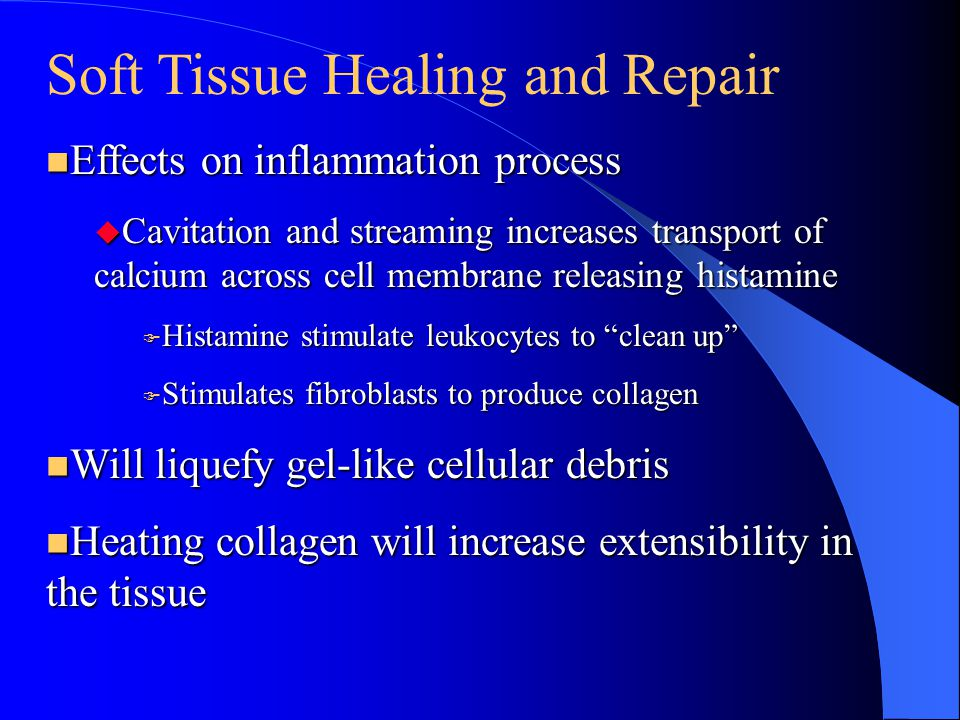 Soft Tissue Healing and Repair n Effects on inflammation process u Cavitation and streaming increases transport of calcium across cell membrane releas