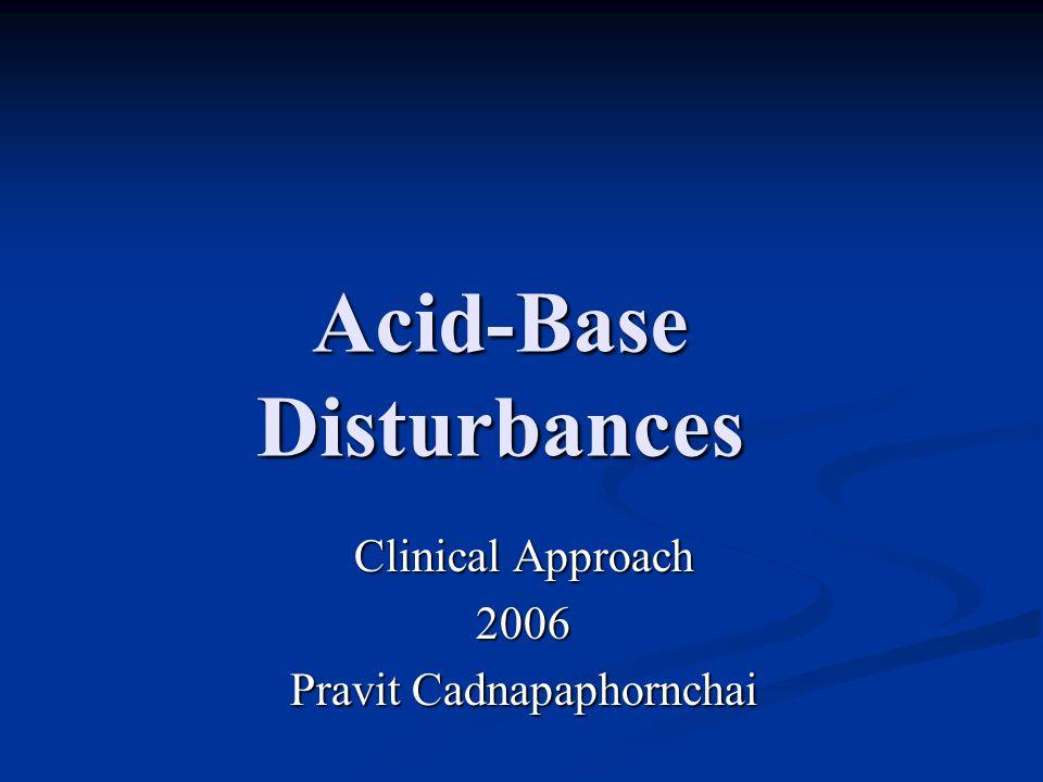 Acid-Base Disturbances Clinical Approach 2006 Pravit Cadnapaphornchai