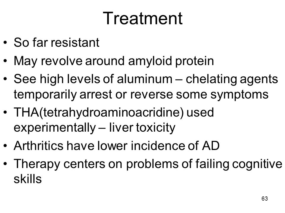 63 Treatment So far resistant May revolve around amyloid protein See high levels of aluminum – chelating agents temporarily arrest or reverse some sym