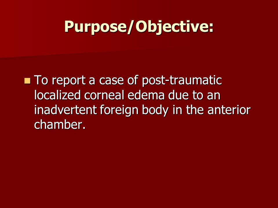 Purpose/Objective: To report a case of post-traumatic localized corneal edema due to an inadvertent foreign body in the anterior chamber. To report a