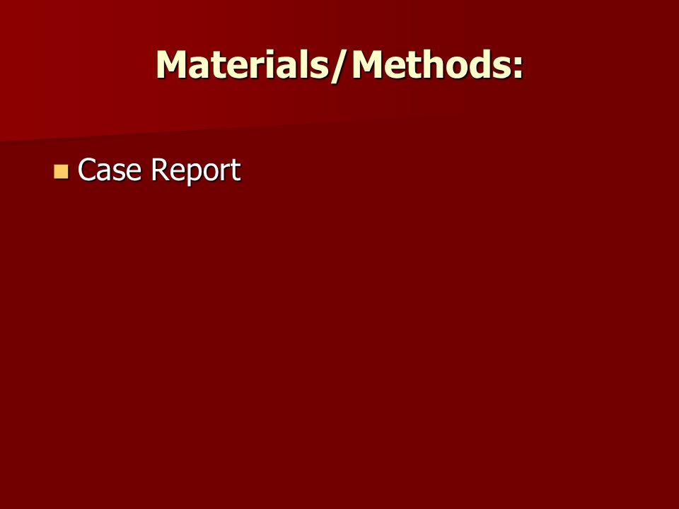 Materials/Methods: Case Report Case Report