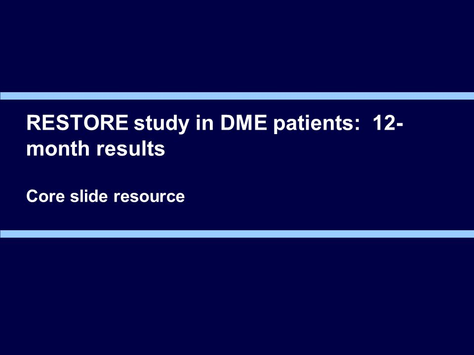 RESTORE study in DME patients: 12- month results Core slide resource