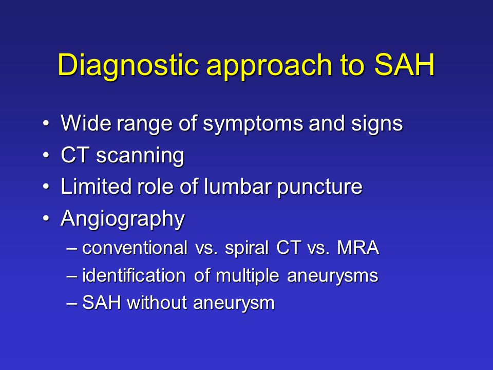 SAH prognosis Sudden death prior to medical attention in about 20%Sudden death prior to medical attention in about 20% Of the remainder, with early surgeryOf the remainder, with early surgery –58% regained premorbid level of function as high as 67% in some centersas high as 67% in some centers –9% moderately disabled –2% vegetative –26% dead