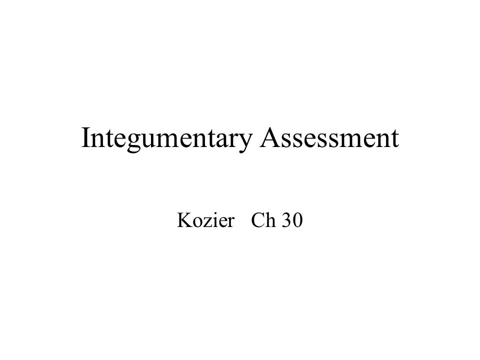 Integumentary Assessment Kozier Ch 30
