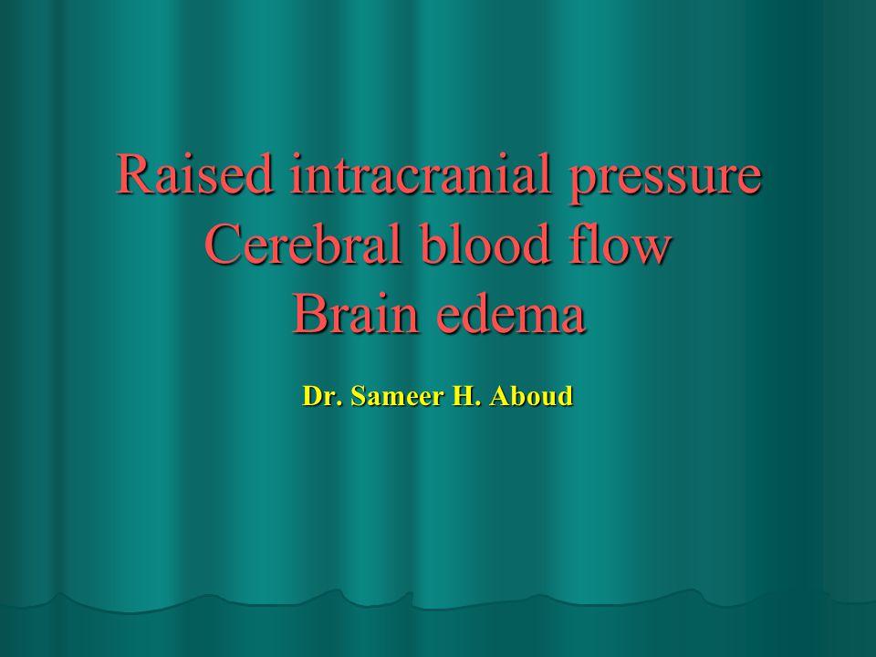 Raised intracranial pressure Cerebral blood flow Brain edema Dr. Sameer H. Aboud