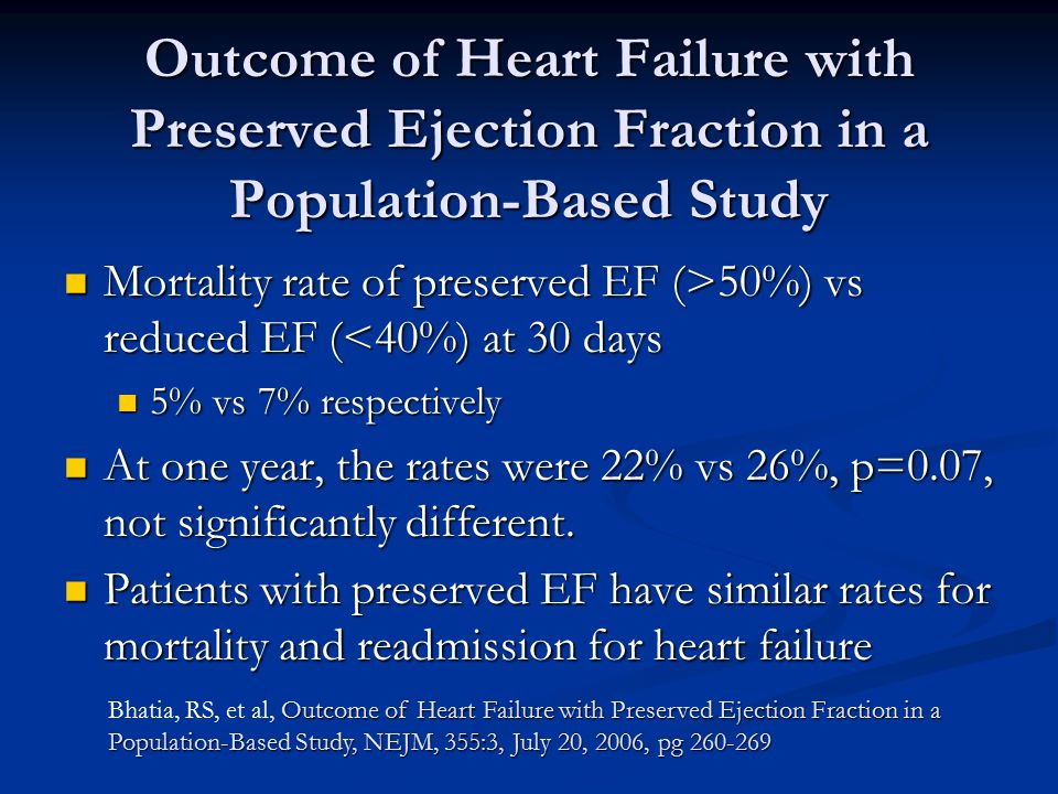 Outcome of Heart Failure with Preserved Ejection Fraction in a Population-Based Study Mortality rate of preserved EF (>50%) vs reduced EF ( 50%) vs re