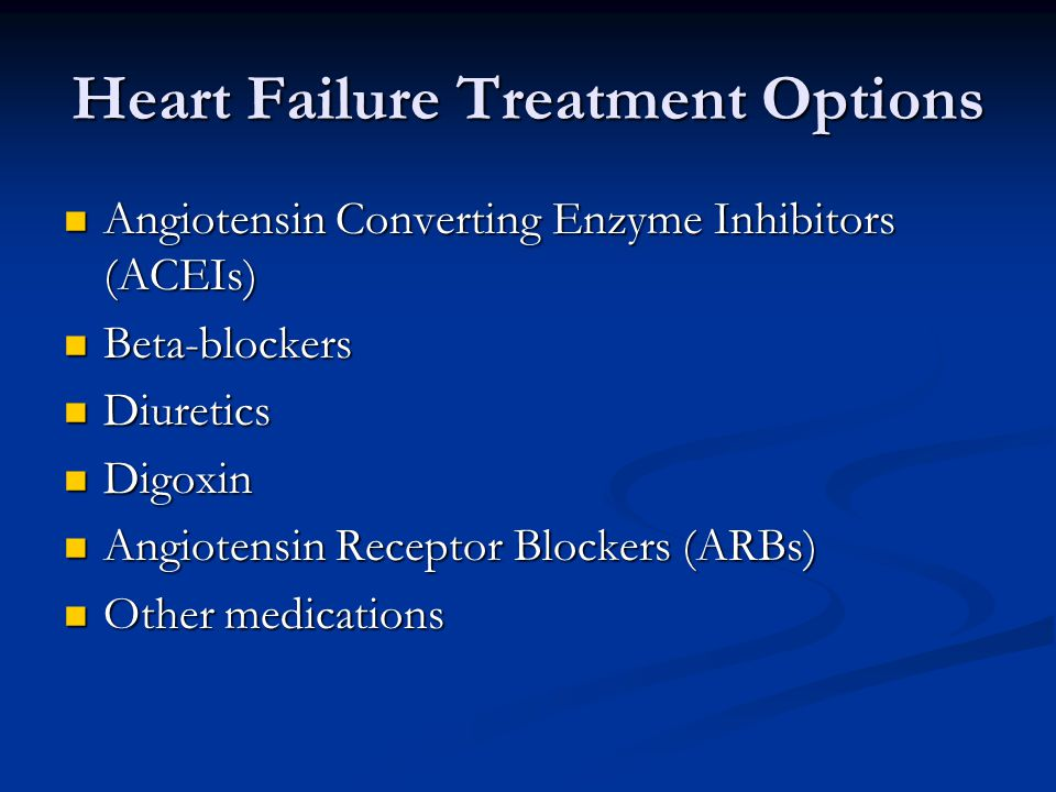 Heart Failure Treatment Options Angiotensin Converting Enzyme Inhibitors (ACEIs) Angiotensin Converting Enzyme Inhibitors (ACEIs) Beta-blockers Beta-b