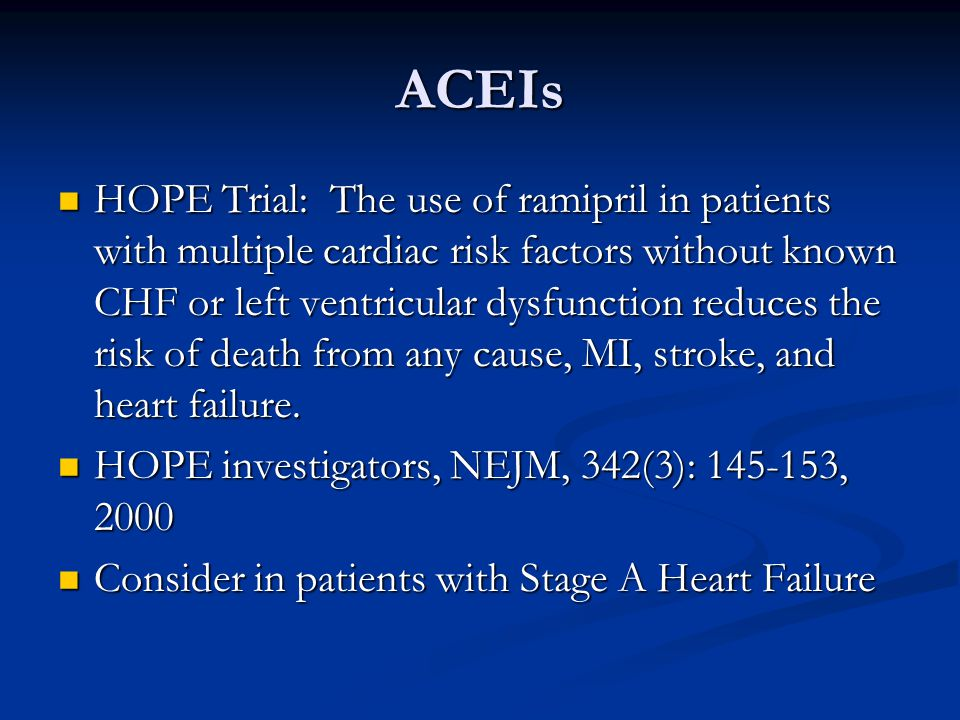 ACEIs HOPE Trial: The use of ramipril in patients with multiple cardiac risk factors without known CHF or left ventricular dysfunction reduces the ris