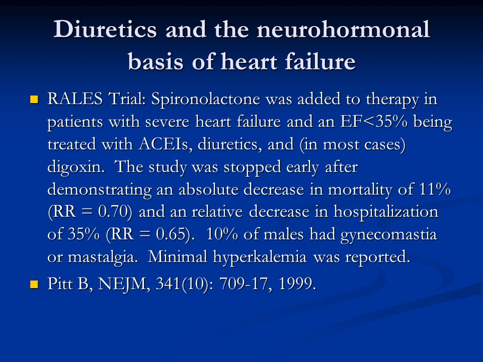 Diuretics and the neurohormonal basis of heart failure RALES Trial: Spironolactone was added to therapy in patients with severe heart failure and an E