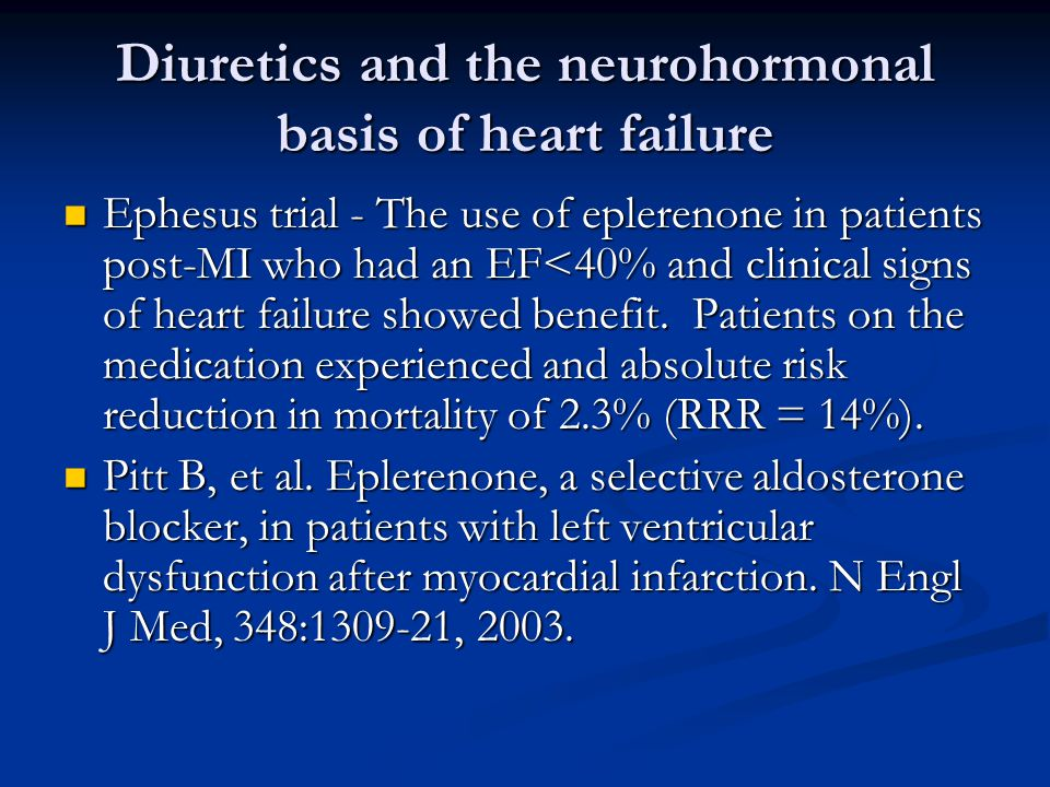 Diuretics and the neurohormonal basis of heart failure Ephesus trial - The use of eplerenone in patients post-MI who had an EF<40% and clinical signs