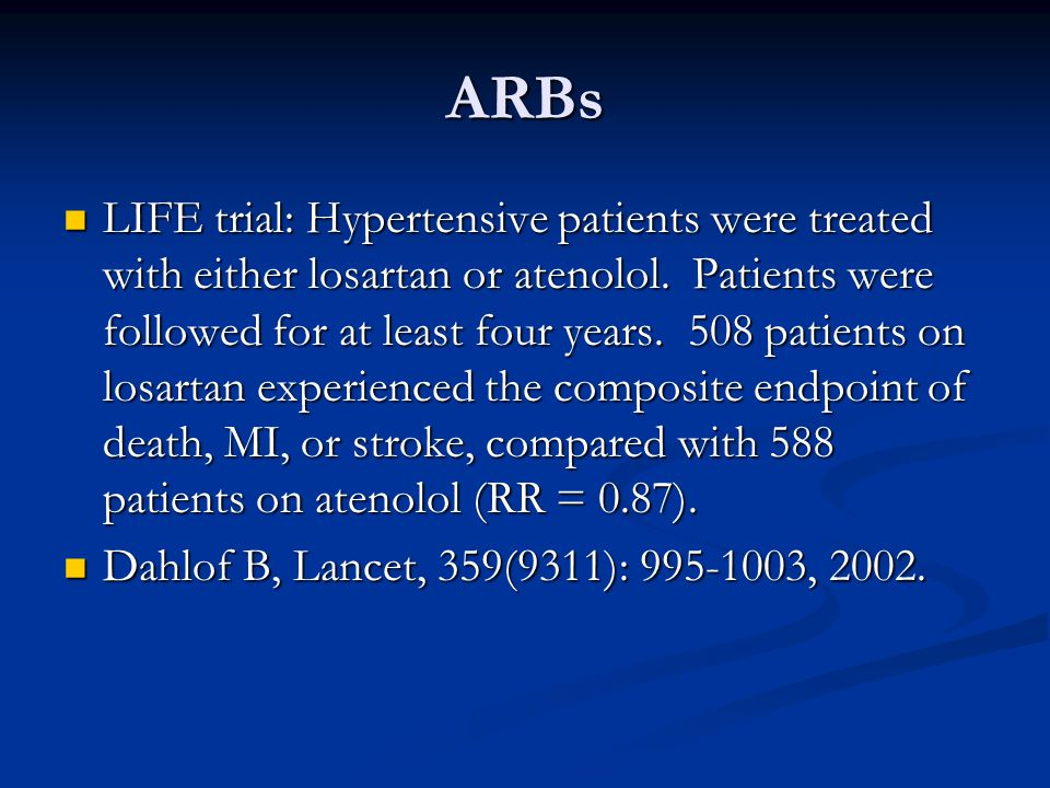 ARBs LIFE trial: Hypertensive patients were treated with either losartan or atenolol. Patients were followed for at least four years. 508 patients on