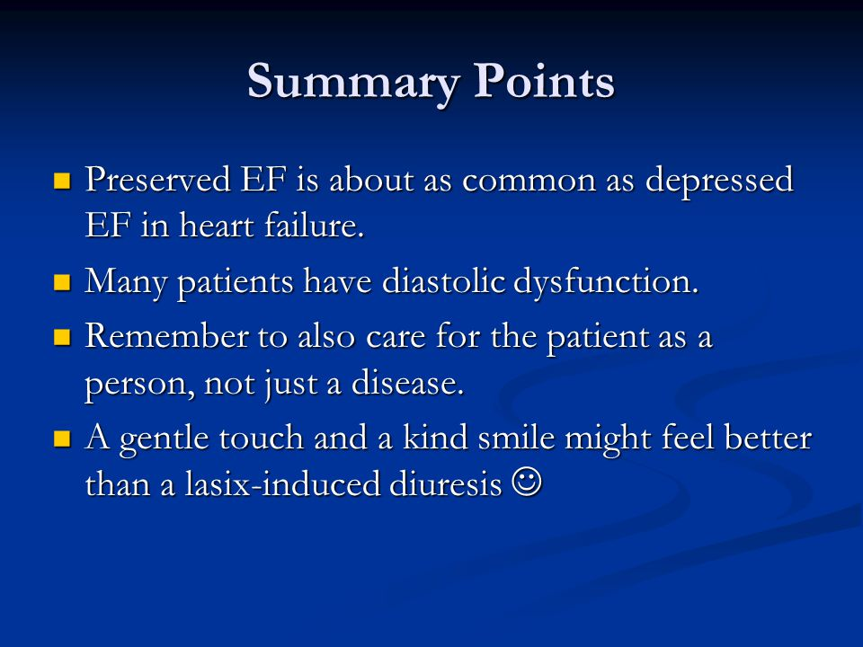Summary Points Preserved EF is about as common as depressed EF in heart failure. Preserved EF is about as common as depressed EF in heart failure. Man