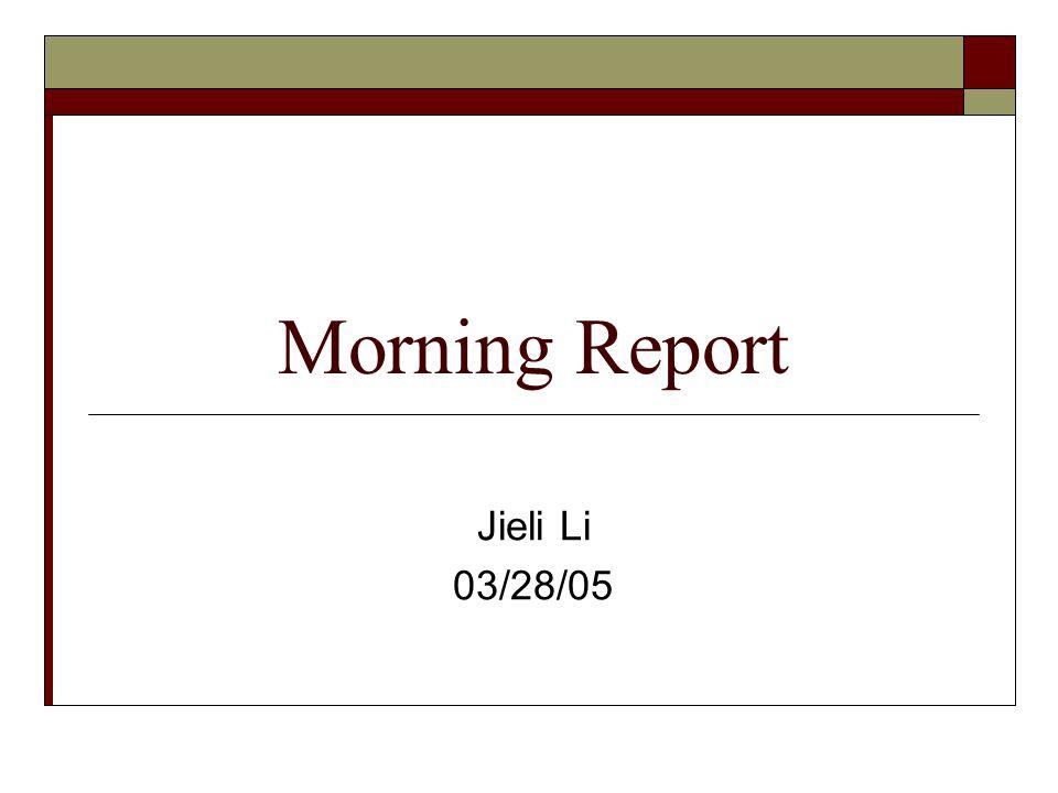 Morning Report Jieli Li 03/28/05