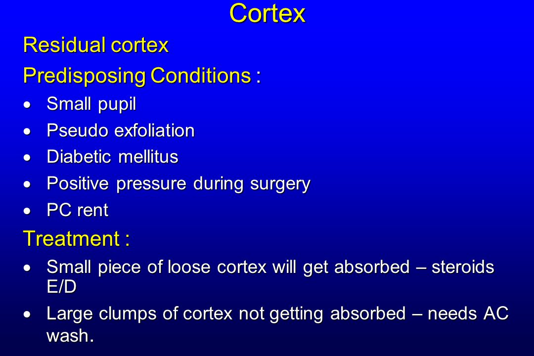 Cortex Residual cortex Predisposing Conditions :  Small pupil  Pseudo exfoliation  Diabetic mellitus  Positive pressure during surgery  PC rent T