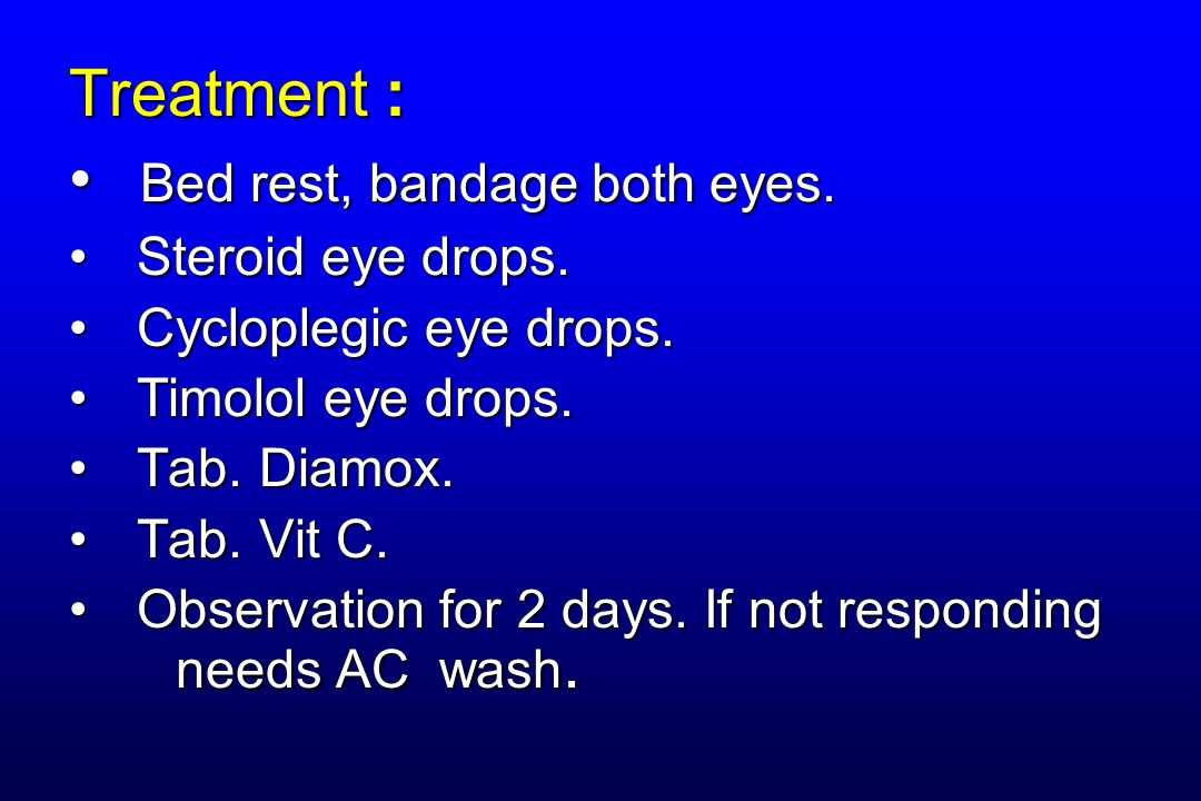 Treatment : Bed rest, bandage both eyes. Bed rest, bandage both eyes. Steroid eye drops. Steroid eye drops. Cycloplegic eye drops. Cycloplegic eye dro