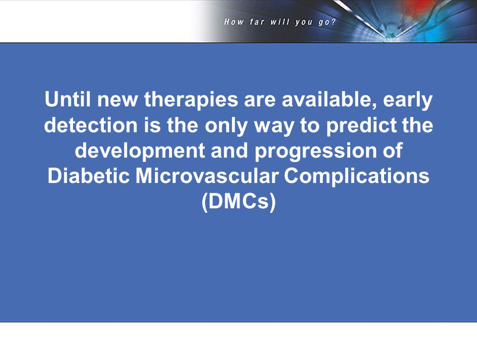 Until new therapies are available, early detection is the only way to predict the development and progression of Diabetic Microvascular Complications (DMCs)