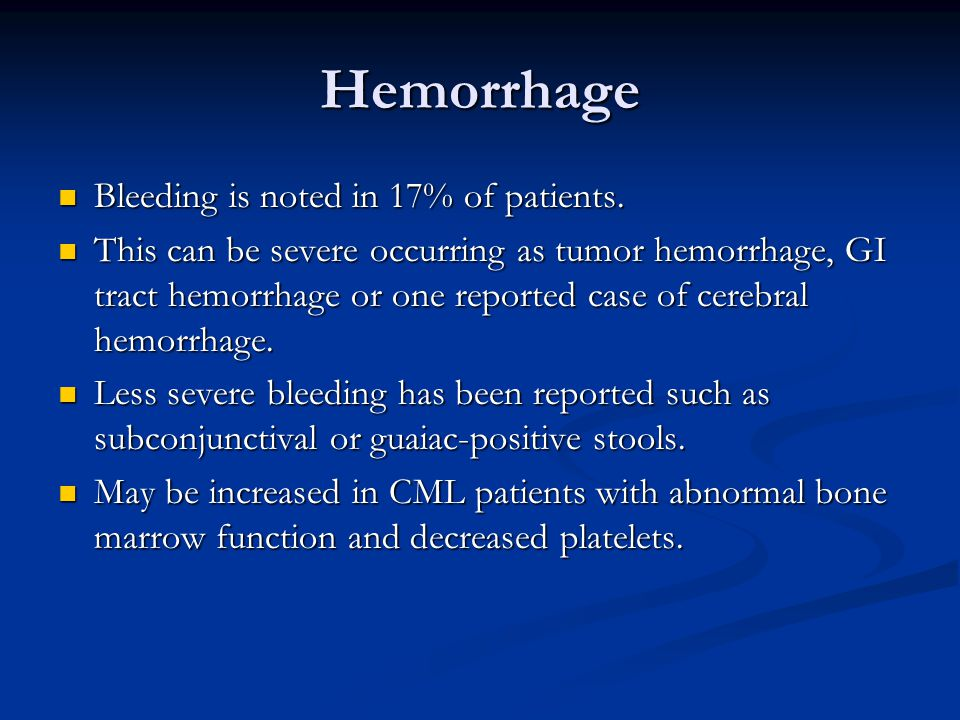 Hemorrhage Bleeding is noted in 17% of patients. Bleeding is noted in 17% of patients.