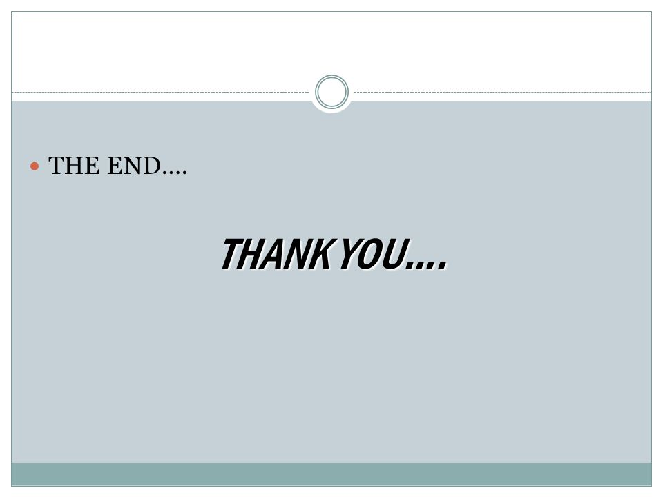 THE END…. THANK YOU….