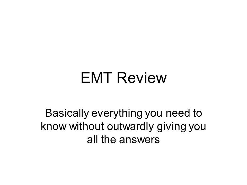 EMT Review Basically everything you need to know without outwardly giving you all the answers