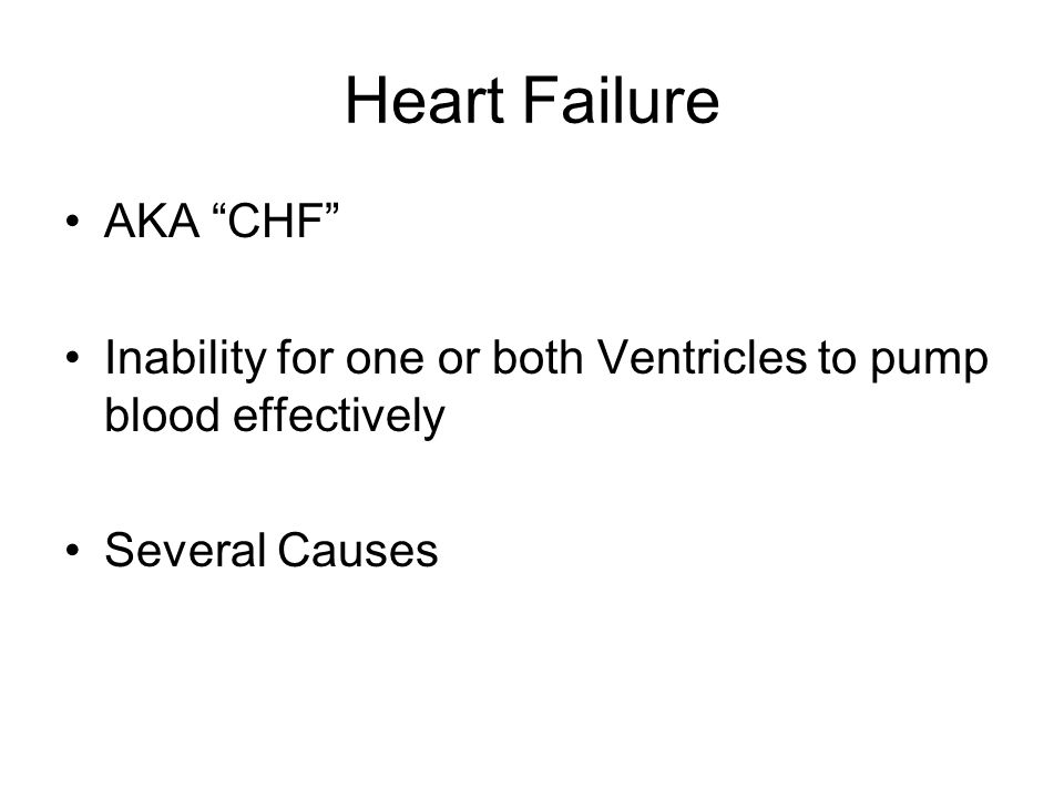 """Heart Failure AKA """"CHF"""" Inability for one or both Ventricles to pump blood effectively Several Causes"""