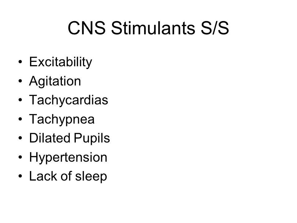 CNS Stimulants S/S Excitability Agitation Tachycardias Tachypnea Dilated Pupils Hypertension Lack of sleep
