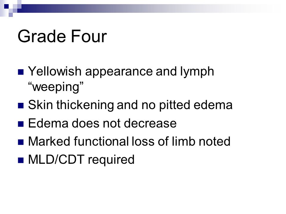"Grade Four Yellowish appearance and lymph ""weeping"" Skin thickening and no pitted edema Edema does not decrease Marked functional loss of limb noted M"