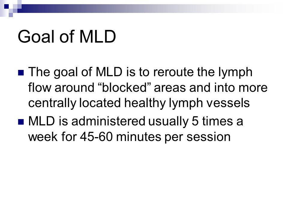 "Goal of MLD The goal of MLD is to reroute the lymph flow around ""blocked"" areas and into more centrally located healthy lymph vessels MLD is administe"