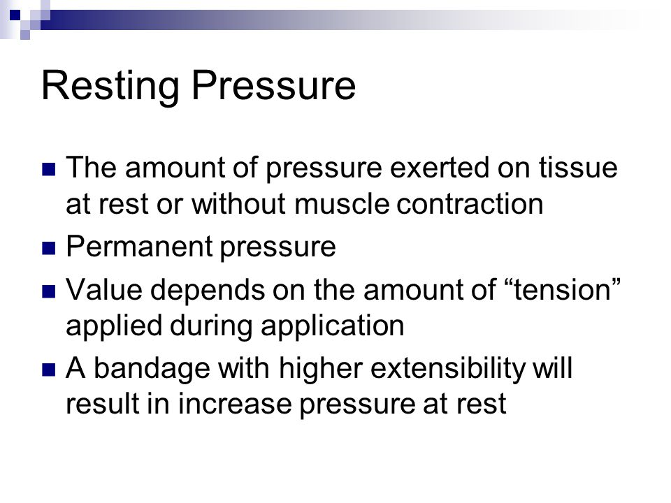 "Resting Pressure The amount of pressure exerted on tissue at rest or without muscle contraction Permanent pressure Value depends on the amount of ""ten"