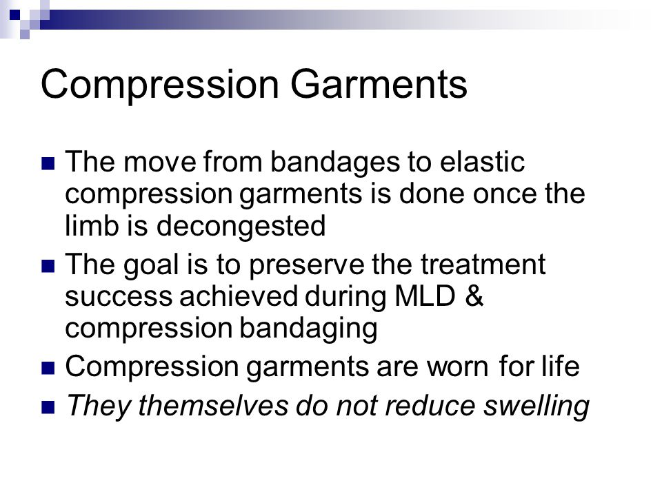 The move from bandages to elastic compression garments is done once the limb is decongested The goal is to preserve the treatment success achieved dur