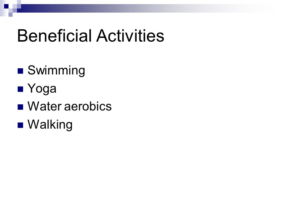 Beneficial Activities Swimming Yoga Water aerobics Walking