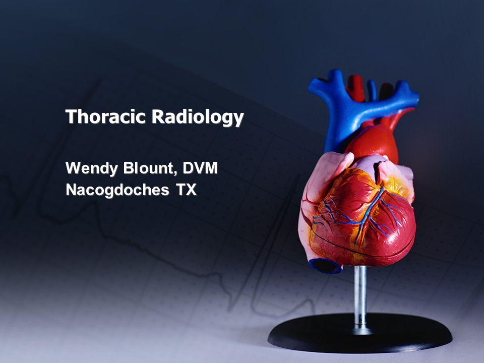 Thoracic Radiology Wendy Blount, DVM Nacogdoches TX Wendy Blount, DVM Nacogdoches TX