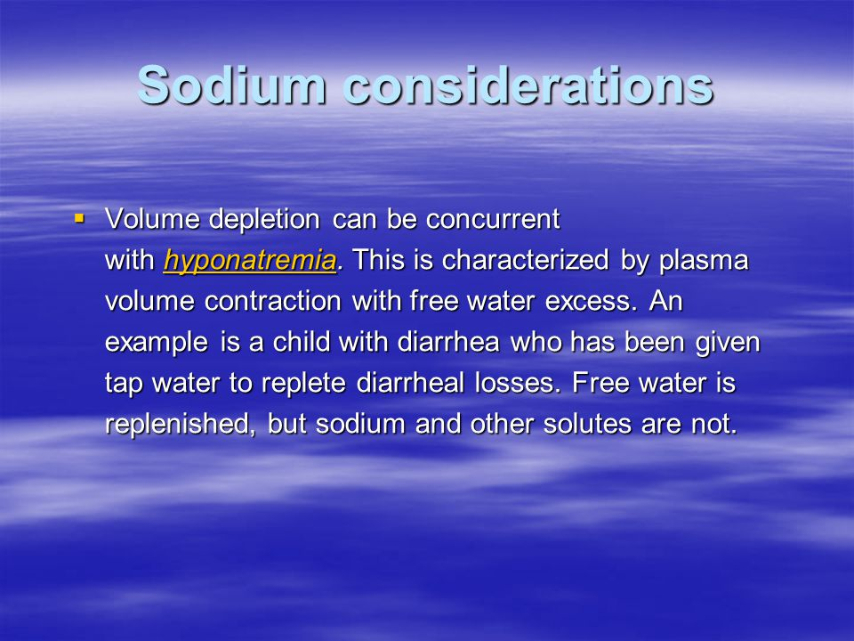 Sodium considerations  Volume depletion can be concurrent with hyponatremia.