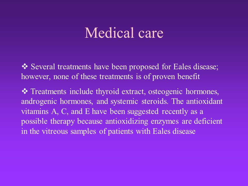 Medical care  Several treatments have been proposed for Eales disease; however, none of these treatments is of proven benefit  Treatments include th