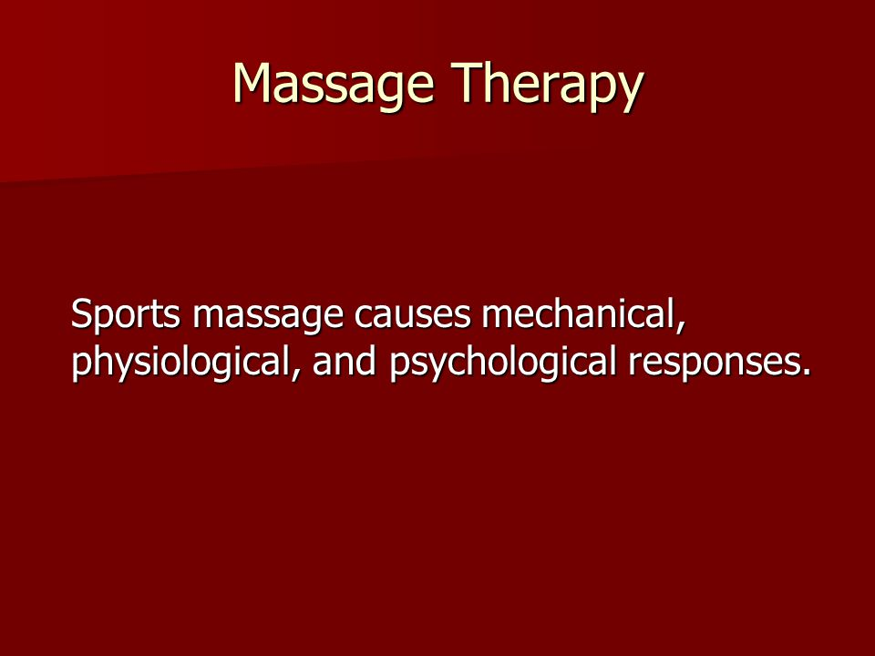 Massage Therapy Sports massage causes mechanical, physiological, and psychological responses.