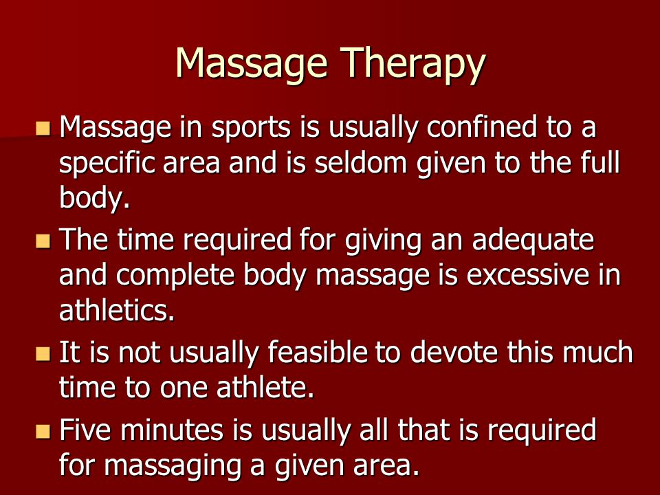 Massage Therapy Massage in sports is usually confined to a specific area and is seldom given to the full body. Massage in sports is usually confined t