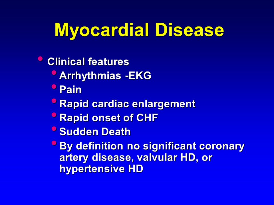Myocardial Disease Clinical features Clinical features Arrhythmias -EKG Arrhythmias -EKG Pain Pain Rapid cardiac enlargement Rapid cardiac enlargement