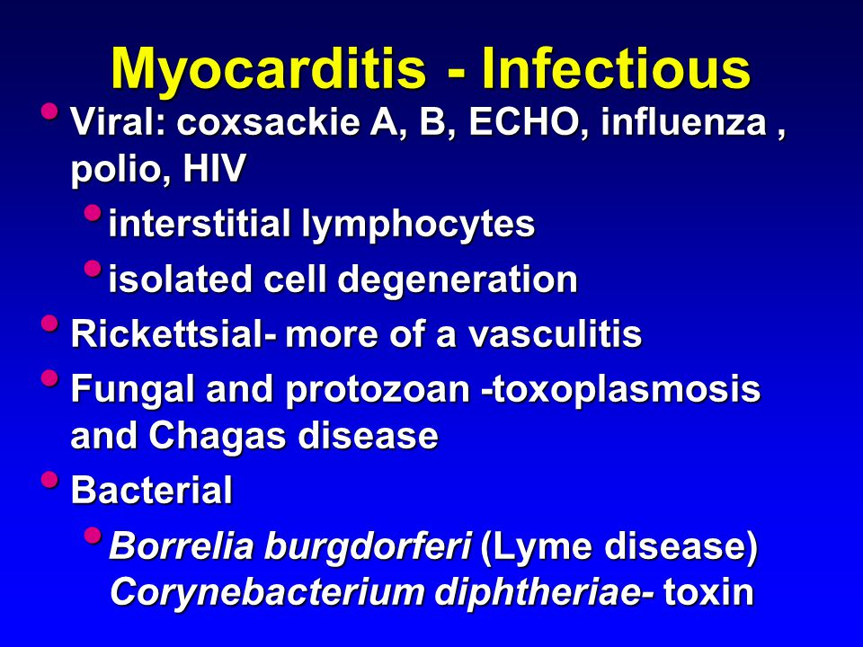 Myocarditis - Infectious Viral: coxsackie A, B, ECHO, influenza, polio, HIV Viral: coxsackie A, B, ECHO, influenza, polio, HIV interstitial lymphocyte