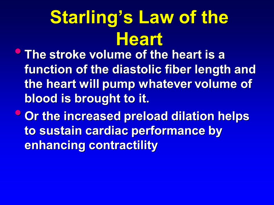 Starling's Law of the Heart The stroke volume of the heart is a function of the diastolic fiber length and the heart will pump whatever volume of bloo