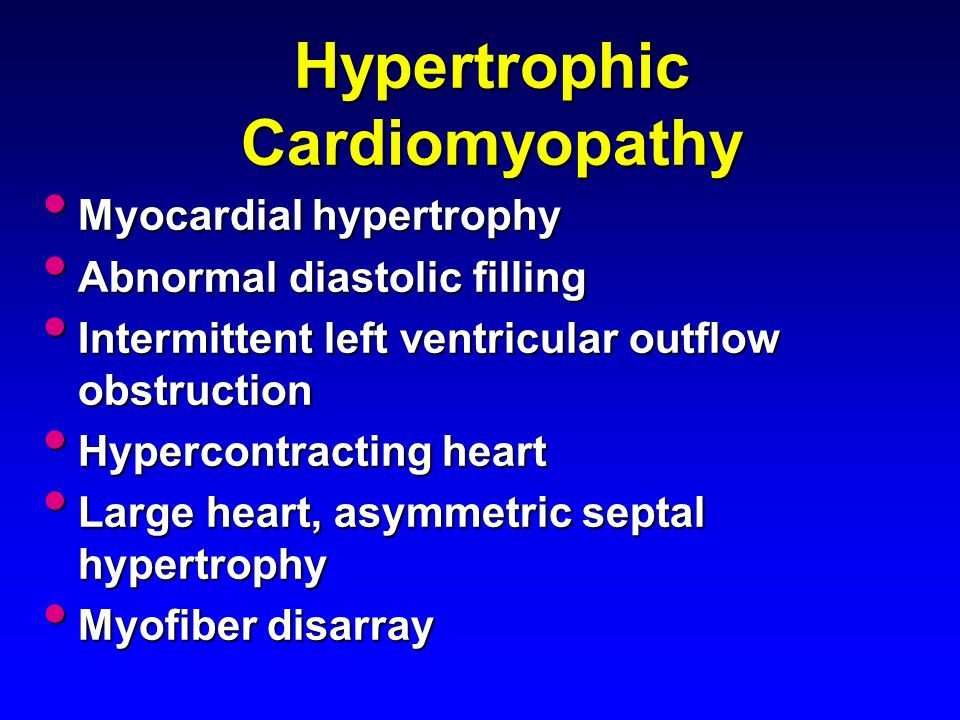 Hypertrophic Cardiomyopathy Myocardial hypertrophy Myocardial hypertrophy Abnormal diastolic filling Abnormal diastolic filling Intermittent left vent