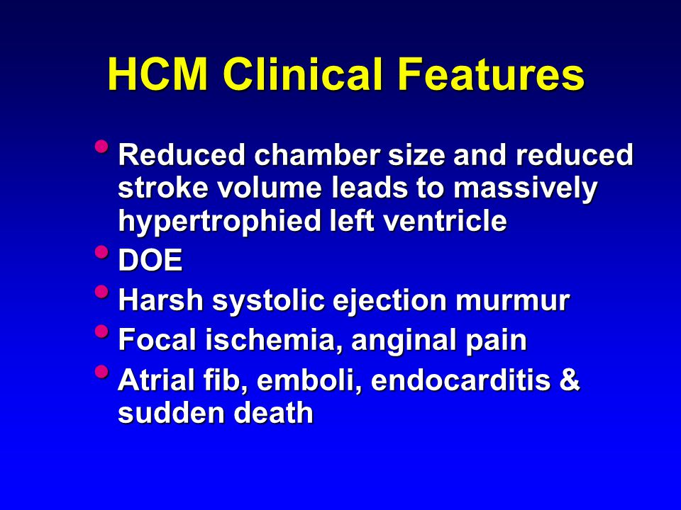 HCM Clinical Features Reduced chamber size and reduced stroke volume leads to massively hypertrophied left ventricle Reduced chamber size and reduced