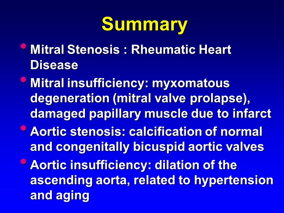 Summary Mitral Stenosis : Rheumatic Heart Disease Mitral Stenosis : Rheumatic Heart Disease Mitral insufficiency: myxomatous degeneration (mitral valv