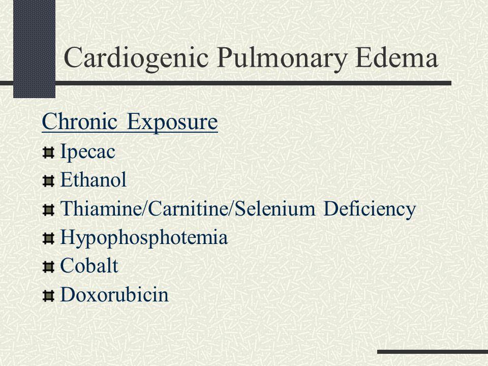Cardiogenic Pulmonary Edema Chronic Exposure Ipecac Ethanol Thiamine/Carnitine/Selenium Deficiency Hypophosphotemia Cobalt Doxorubicin