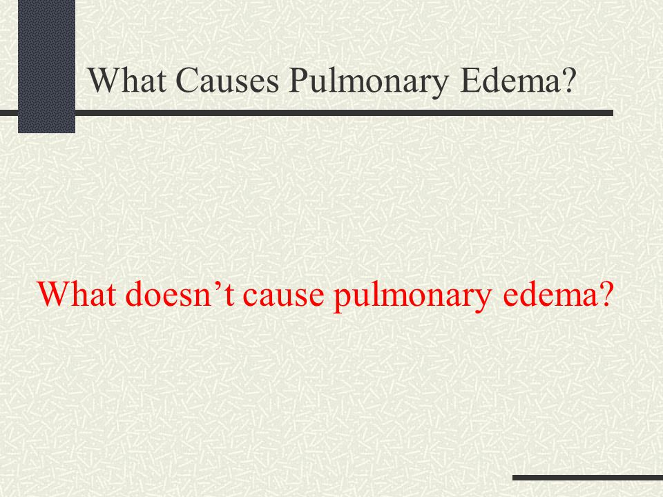 What Causes Pulmonary Edema? What doesn't cause pulmonary edema?