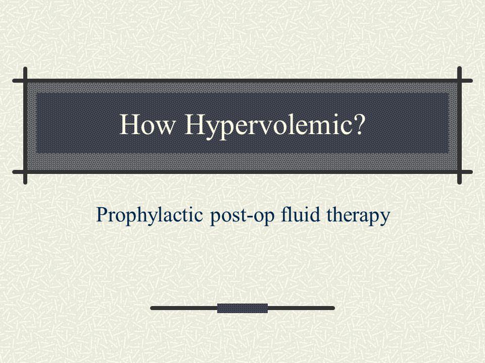 How Hypervolemic? Prophylactic post-op fluid therapy