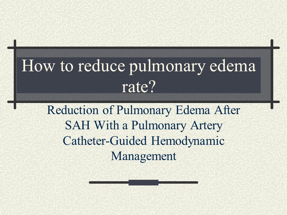 How to reduce pulmonary edema rate? Reduction of Pulmonary Edema After SAH With a Pulmonary Artery Catheter-Guided Hemodynamic Management