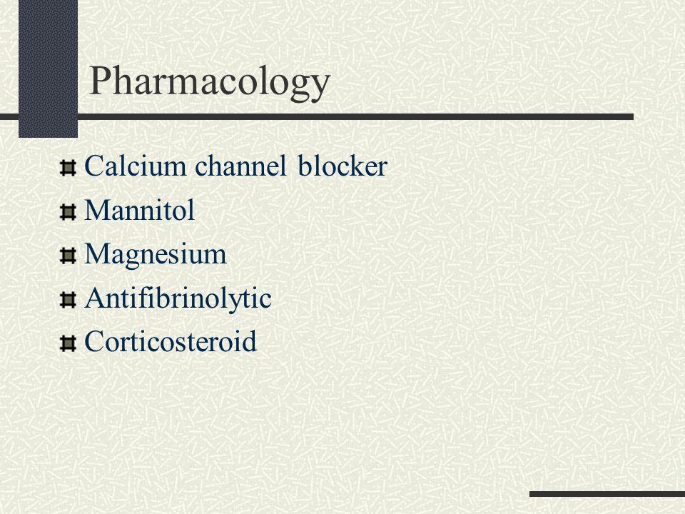 Pharmacology Calcium channel blocker Mannitol Magnesium Antifibrinolytic Corticosteroid