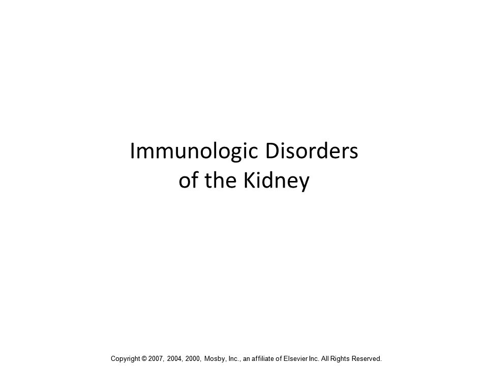 Copyright © 2007, 2004, 2000, Mosby, Inc., an affiliate of Elsevier Inc. All Rights Reserved. Immunologic Disorders of the Kidney