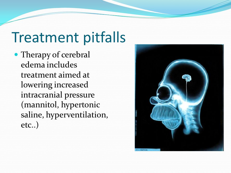 Treatment pitfalls Therapy of cerebral edema includes treatment aimed at lowering increased intracranial pressure (mannitol, hypertonic saline, hyperv